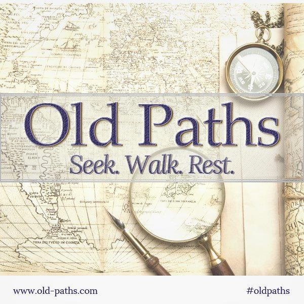 The Old Paths: Seek, Walk, Rest