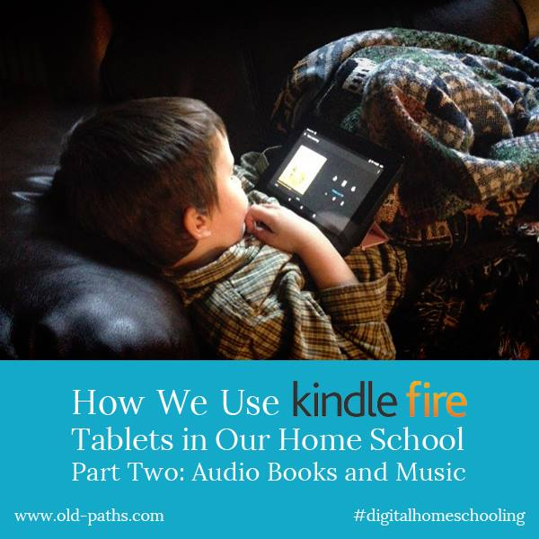 How We Use Kindle Fires in Our Home School, Part Two: Audio Books and Music